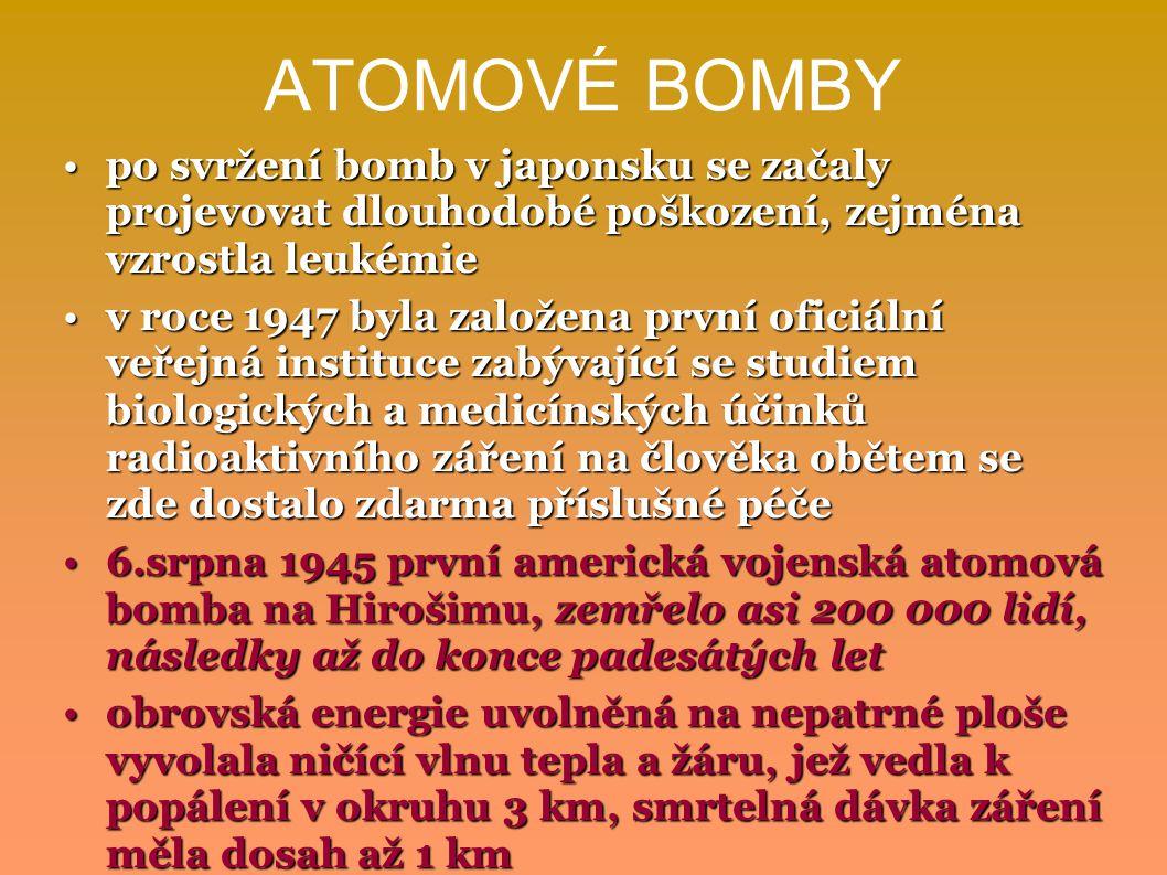 ATOMOVÉ BOMBY po svržení bomb v japonsku se začaly projevovat dlouhodobé poškození, zejména vzrostla leukémie.