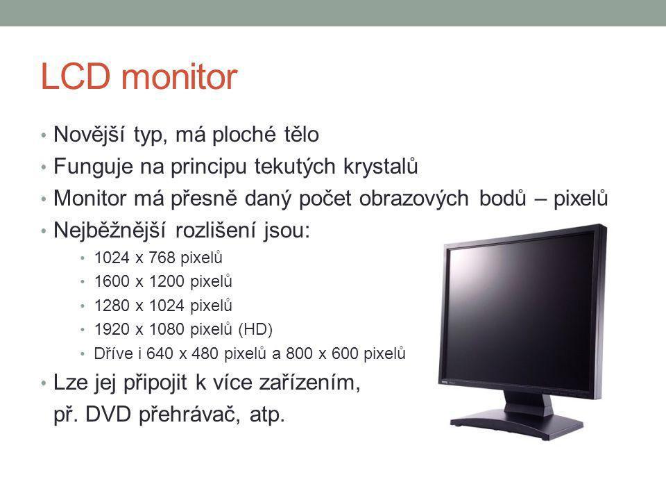 LCD monitor Novější typ, má ploché tělo