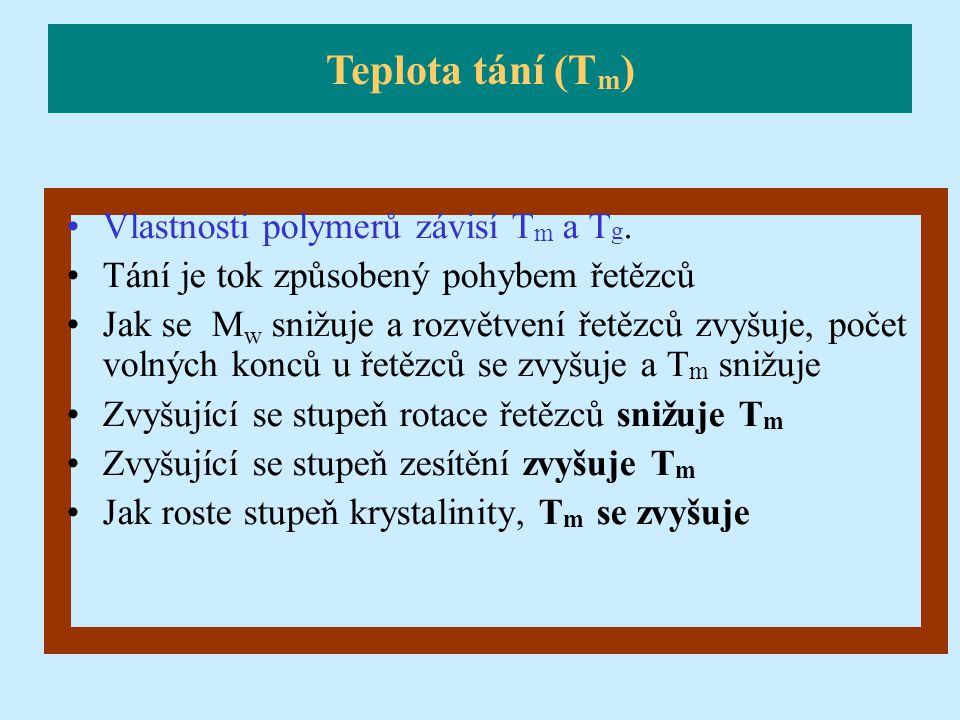 Teplota tání (Tm) Vlastnosti polymerů závisí Tm a Tg.