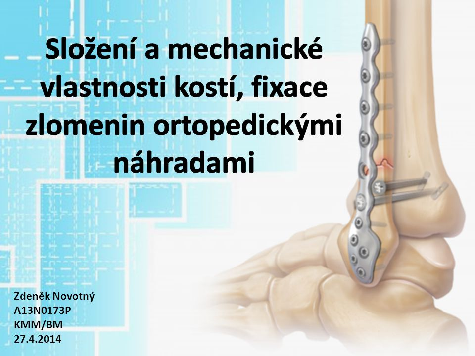 Složení a mechanické vlastnosti kostí, fixace zlomenin ortopedickými náhradami