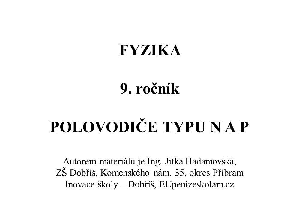 FYZIKA 9. ročník POLOVODIČE TYPU N A P
