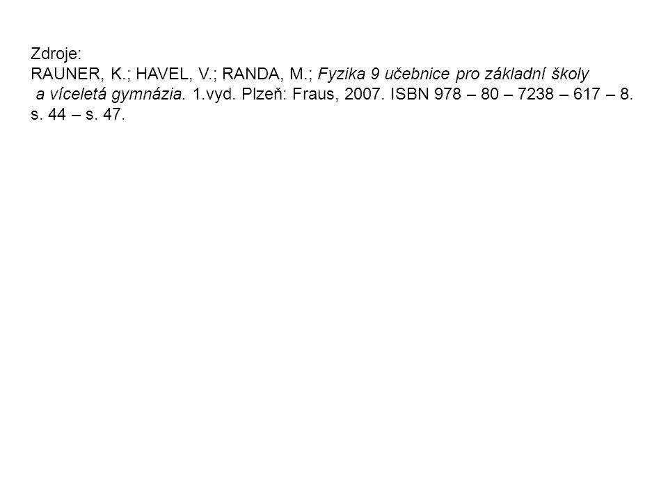 Zdroje: RAUNER, K.; HAVEL, V.; RANDA, M.; Fyzika 9 učebnice pro základní školy.