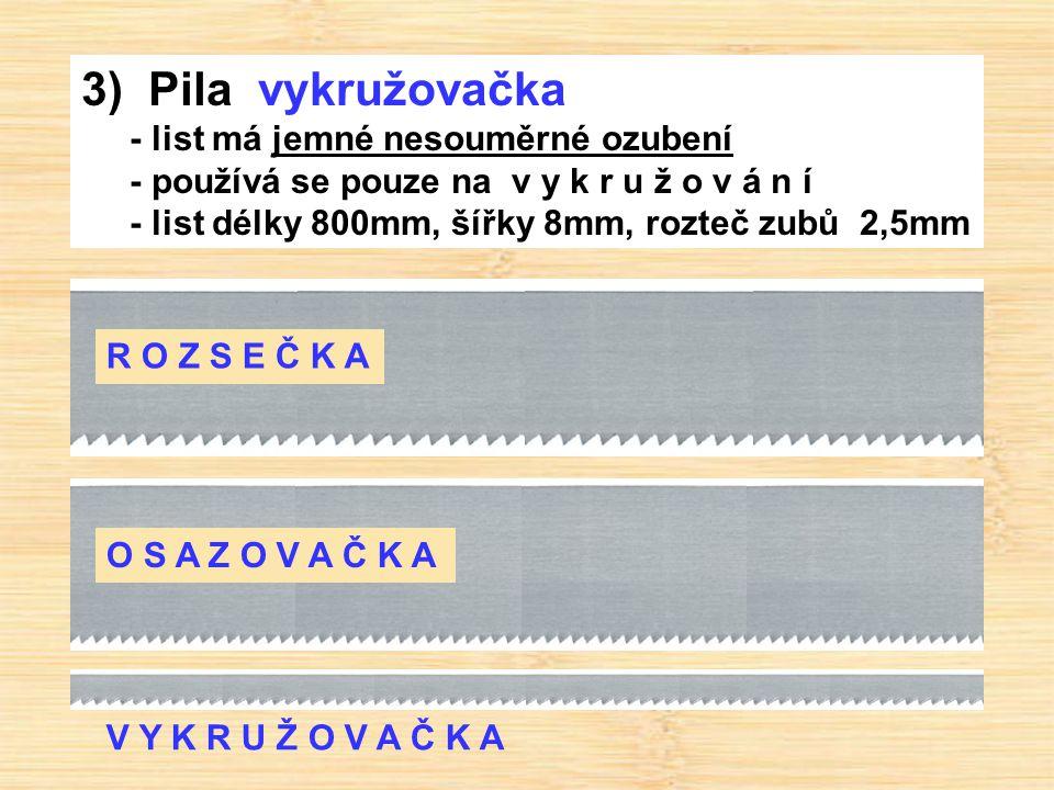 3) Pila vykružovačka - list má jemné nesouměrné ozubení