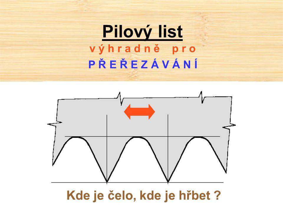 Pilový list Kde je čelo, kde je hřbet v ý h r a d n ě p r o
