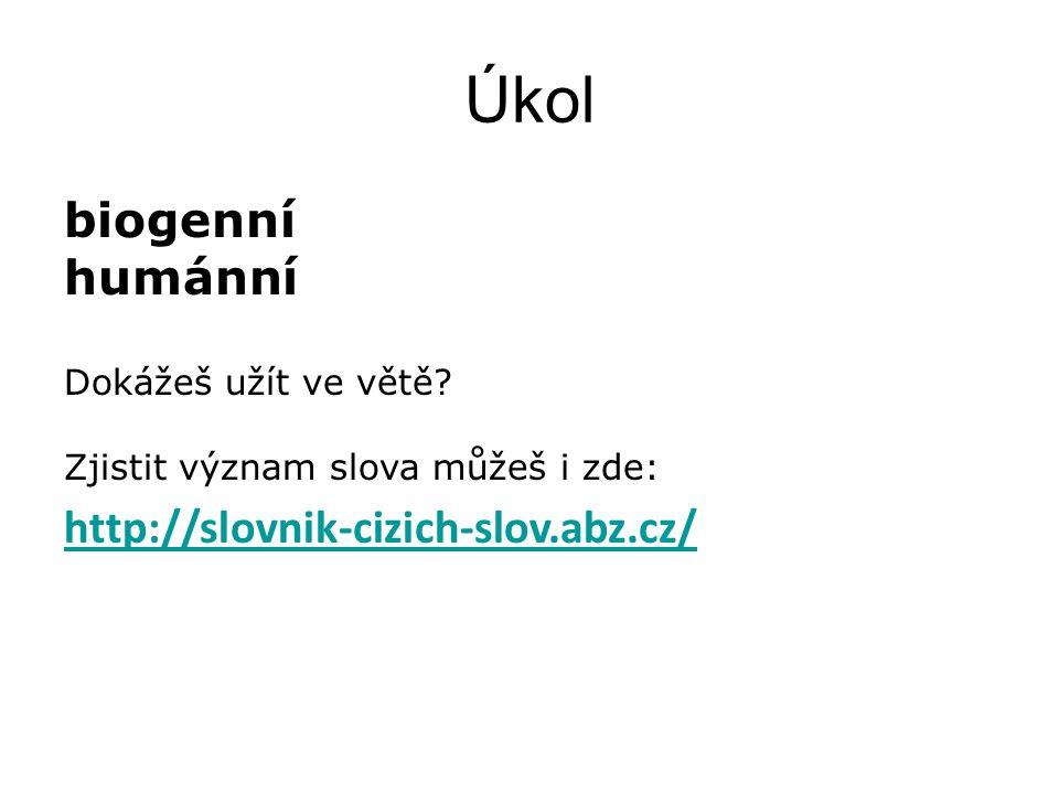 Úkol biogenní humánní http://slovnik-cizich-slov.abz.cz/