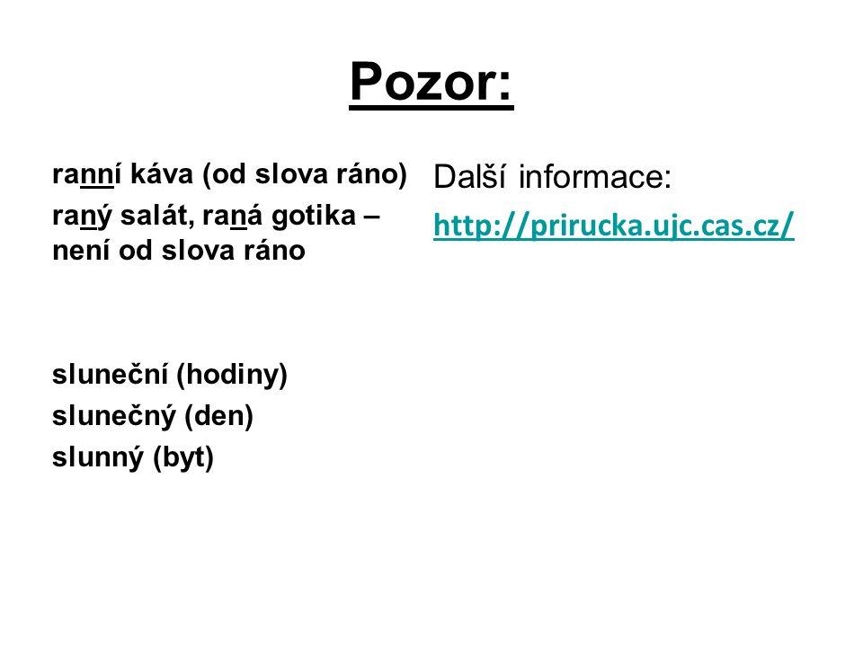 Pozor: Další informace: http://prirucka.ujc.cas.cz/