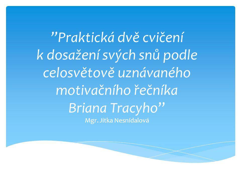 Praktická dvě cvičení k dosažení svých snů podle celosvětově uznávaného motivačního řečníka Briana Tracyho Mgr.