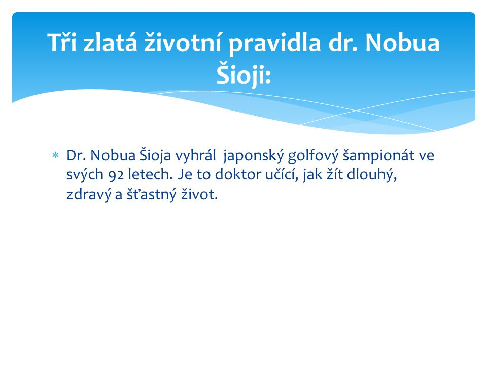 Tři zlatá životní pravidla dr. Nobua Šioji: