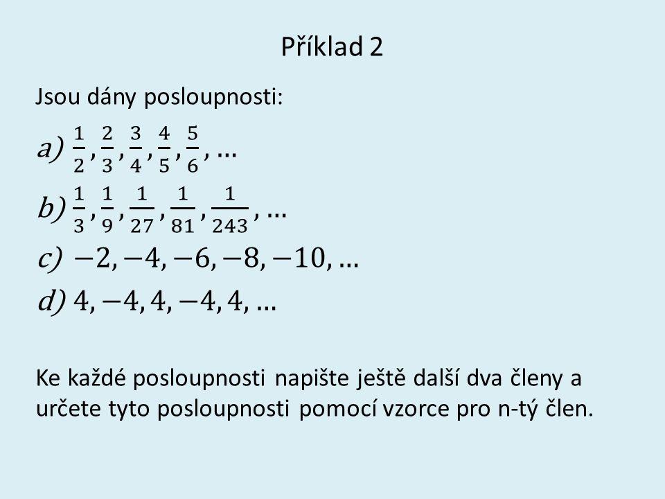 Příklad 2 Jsou dány posloupnosti: 1 2 , 2 3 , 3 4 , 4 5 , 5 6 ,… 1 3 , 1 9 , 1 27 , 1 81 , 1 243 ,…