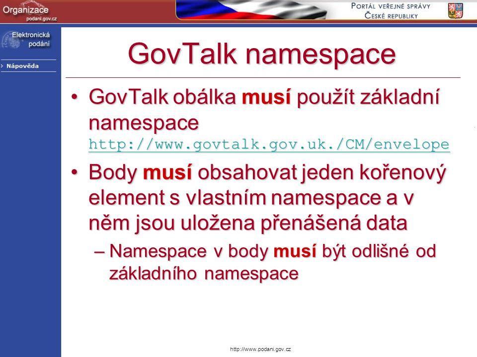 GovTalk namespace GovTalk obálka musí použít základní namespace http://www.govtalk.gov.uk./CM/envelope.