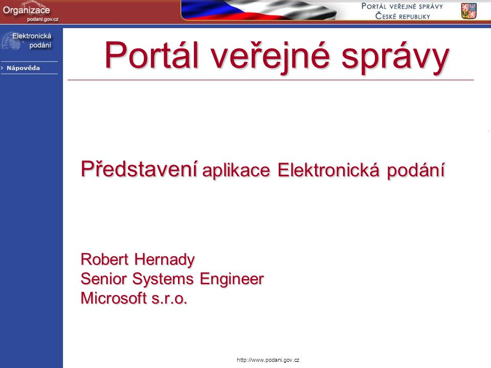Portál veřejné správy Představení aplikace Elektronická podání Robert Hernady Senior Systems Engineer Microsoft s.r.o.