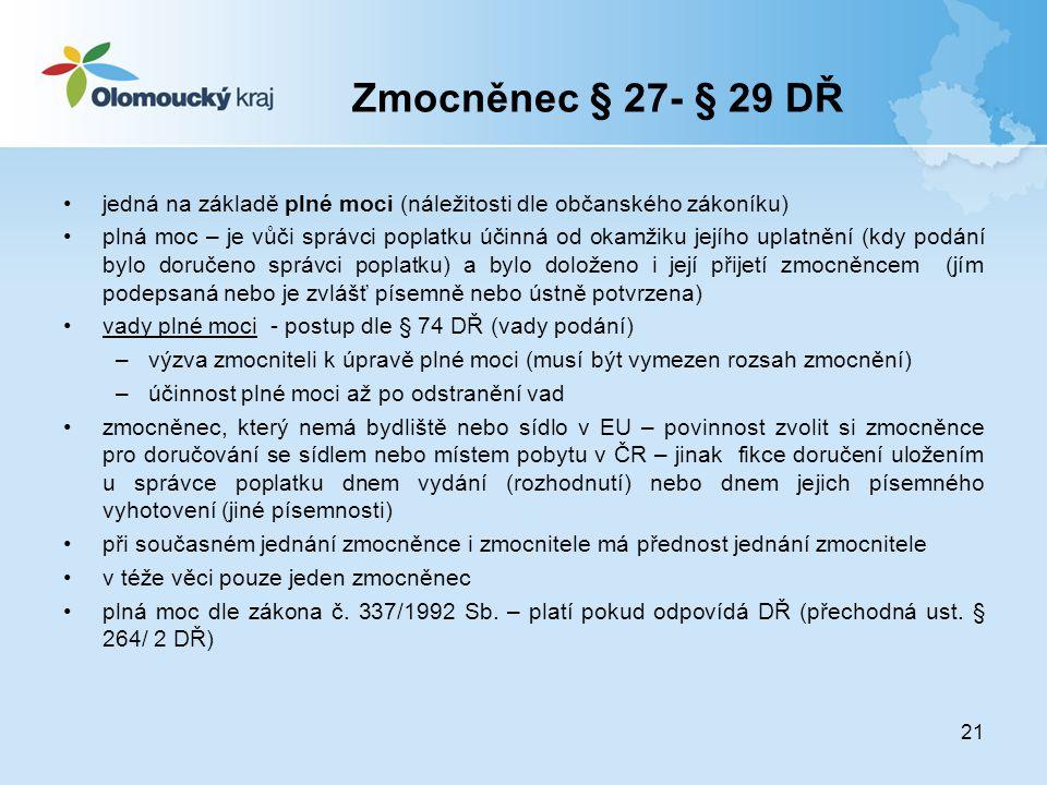 Zmocněnec § 27- § 29 DŘ jedná na základě plné moci (náležitosti dle občanského zákoníku)