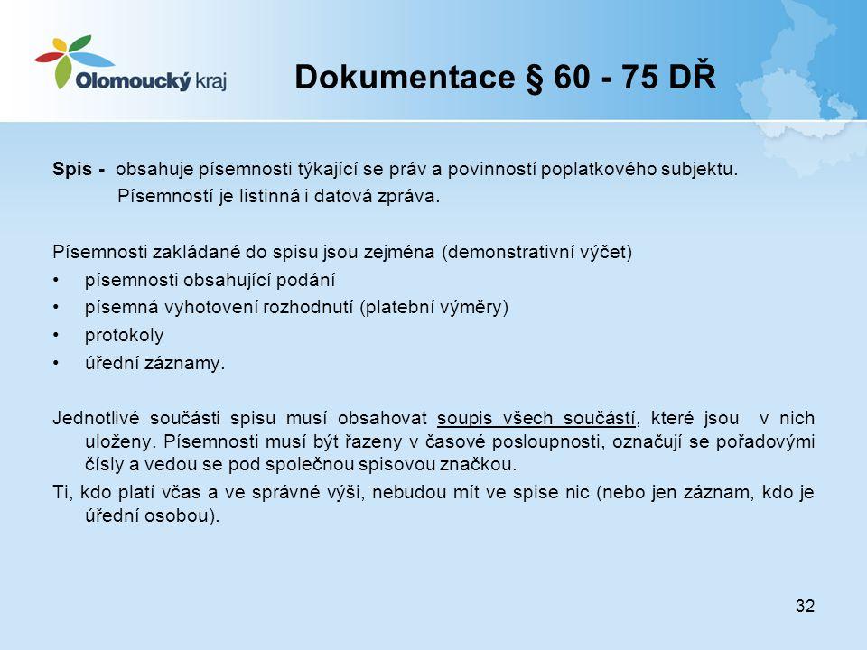 Dokumentace § 60 - 75 DŘ Spis - obsahuje písemnosti týkající se práv a povinností poplatkového subjektu.