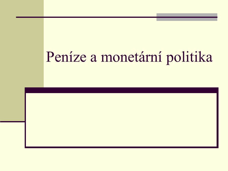 Peníze a monetární politika
