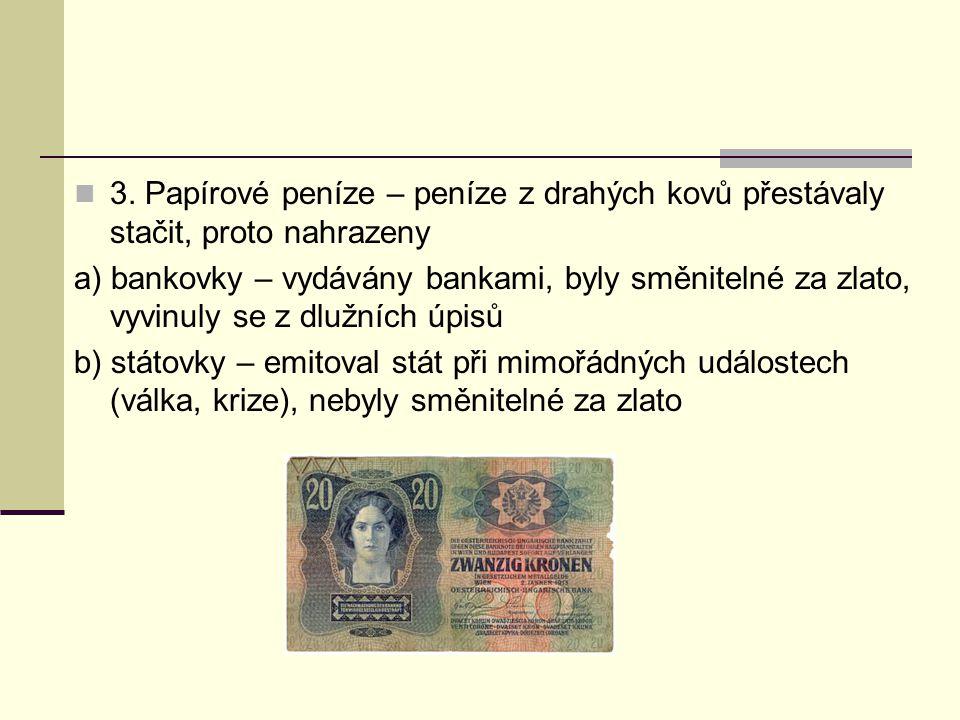 3. Papírové peníze – peníze z drahých kovů přestávaly stačit, proto nahrazeny