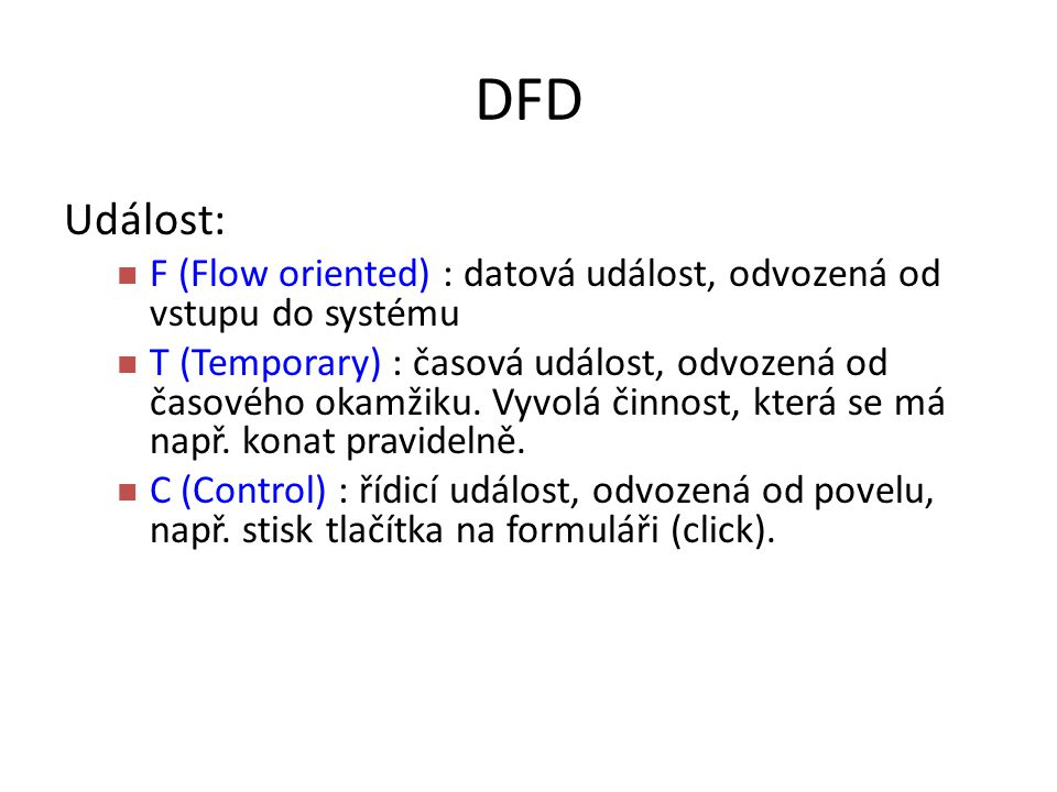 DFD Událost: F (Flow oriented) : datová událost, odvozená od vstupu do systému.