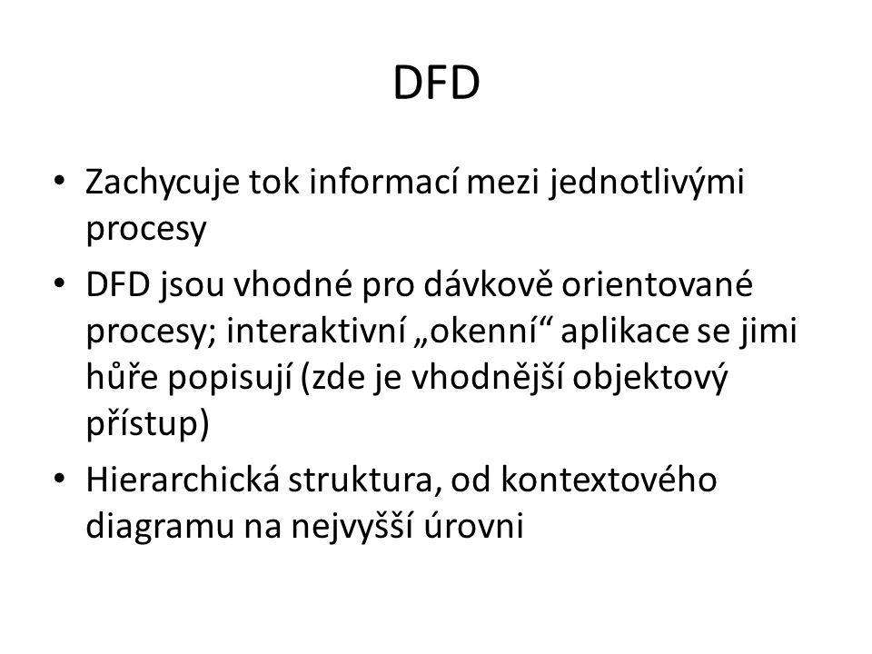 DFD Zachycuje tok informací mezi jednotlivými procesy