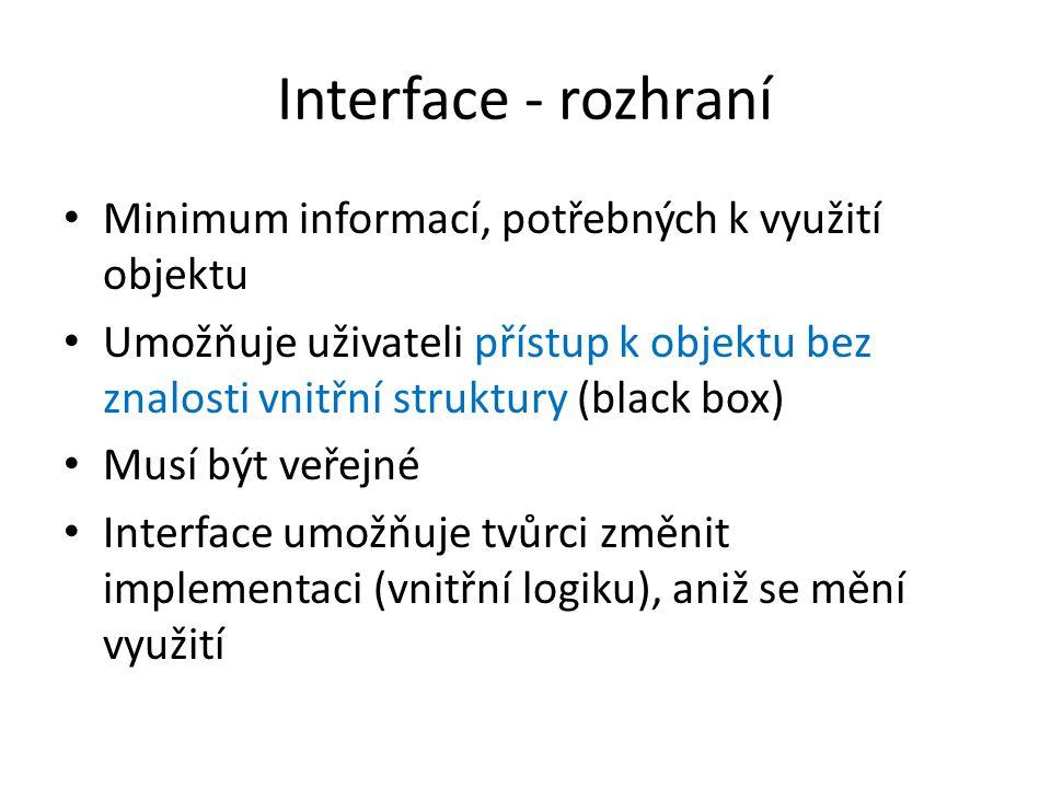 Interface - rozhraní Minimum informací, potřebných k využití objektu