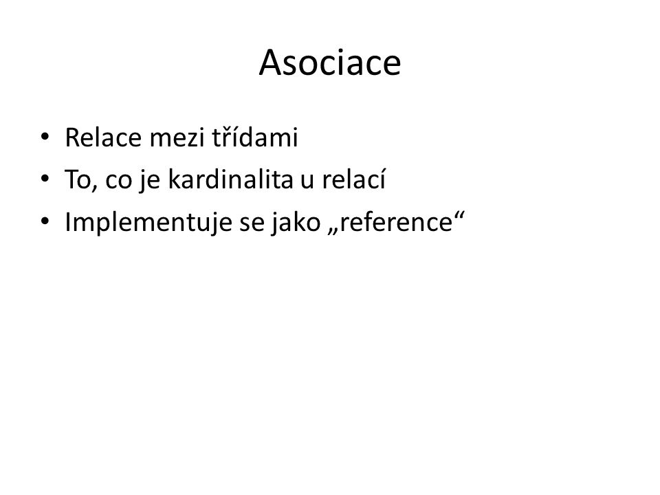 Asociace Relace mezi třídami To, co je kardinalita u relací