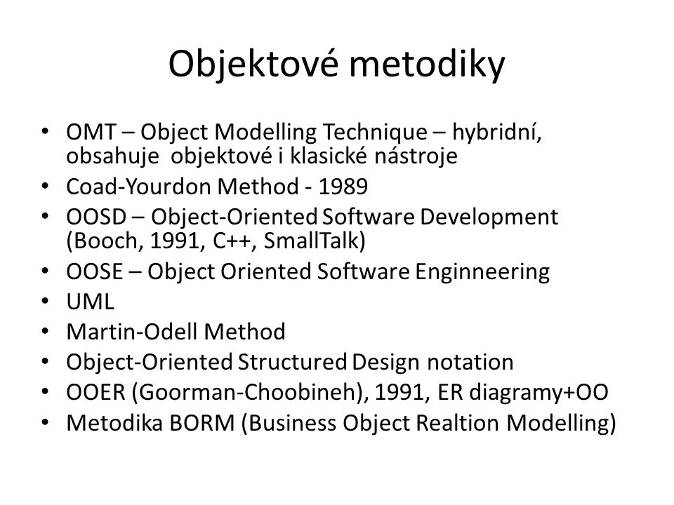 Objektové metodiky OMT – Object Modelling Technique – hybridní, obsahuje objektové i klasické nástroje.
