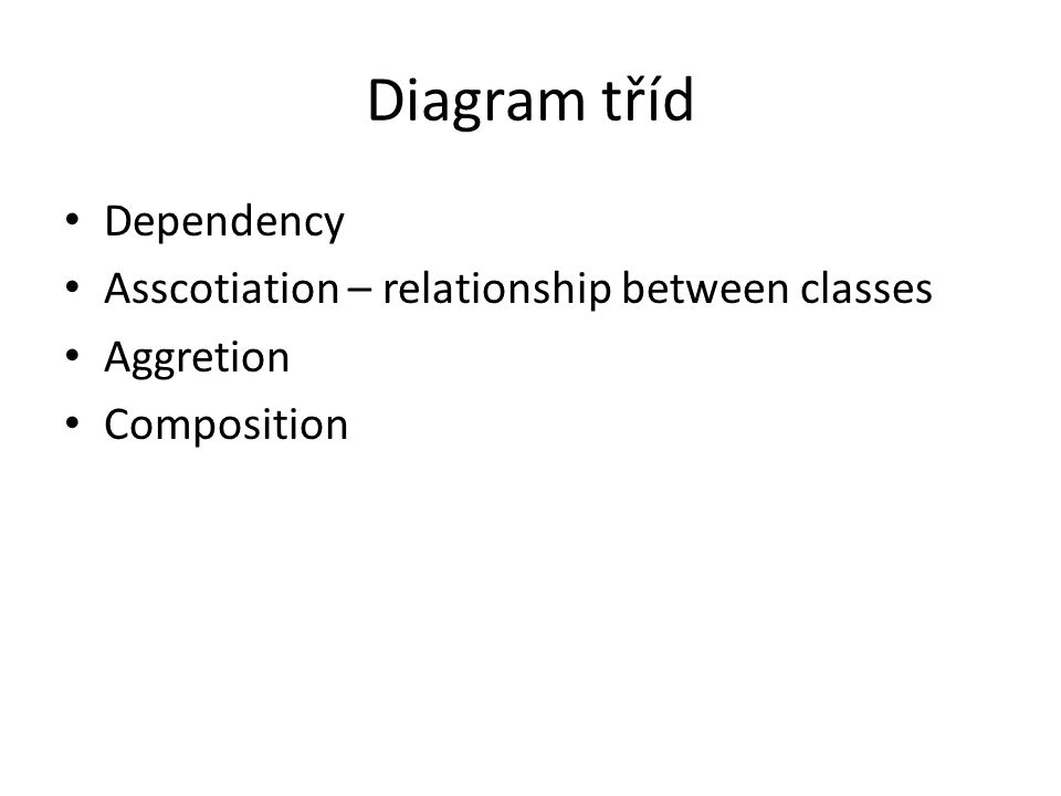 Diagram tříd Dependency Asscotiation – relationship between classes