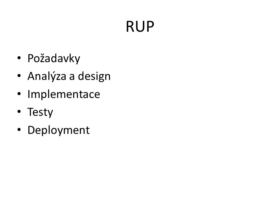 RUP Požadavky Analýza a design Implementace Testy Deployment