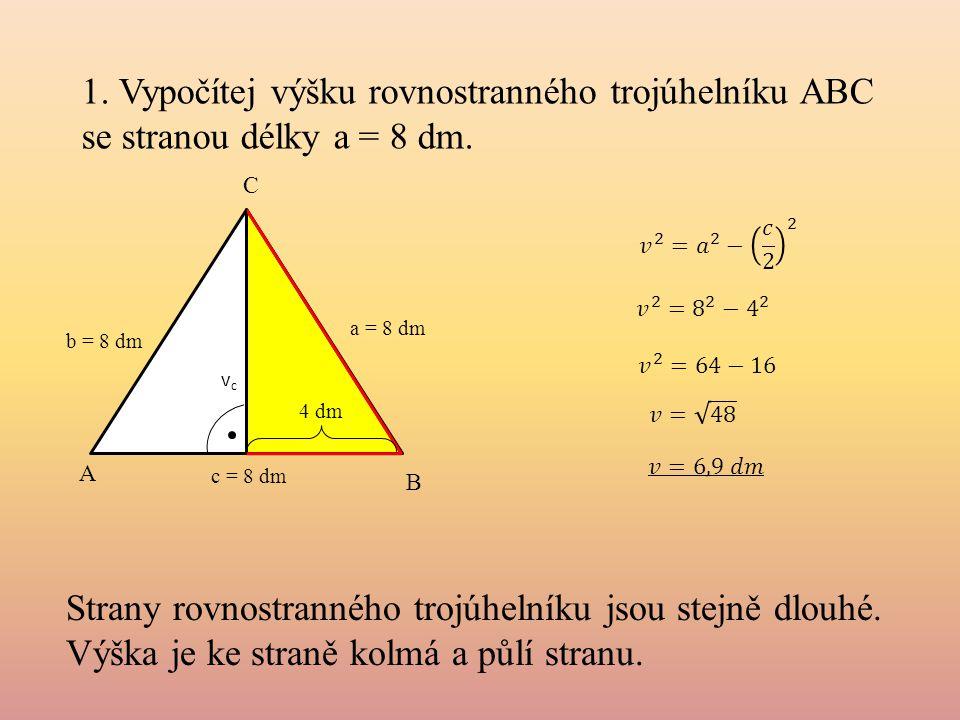 1. Vypočítej výšku rovnostranného trojúhelníku ABC se stranou délky a = 8 dm.