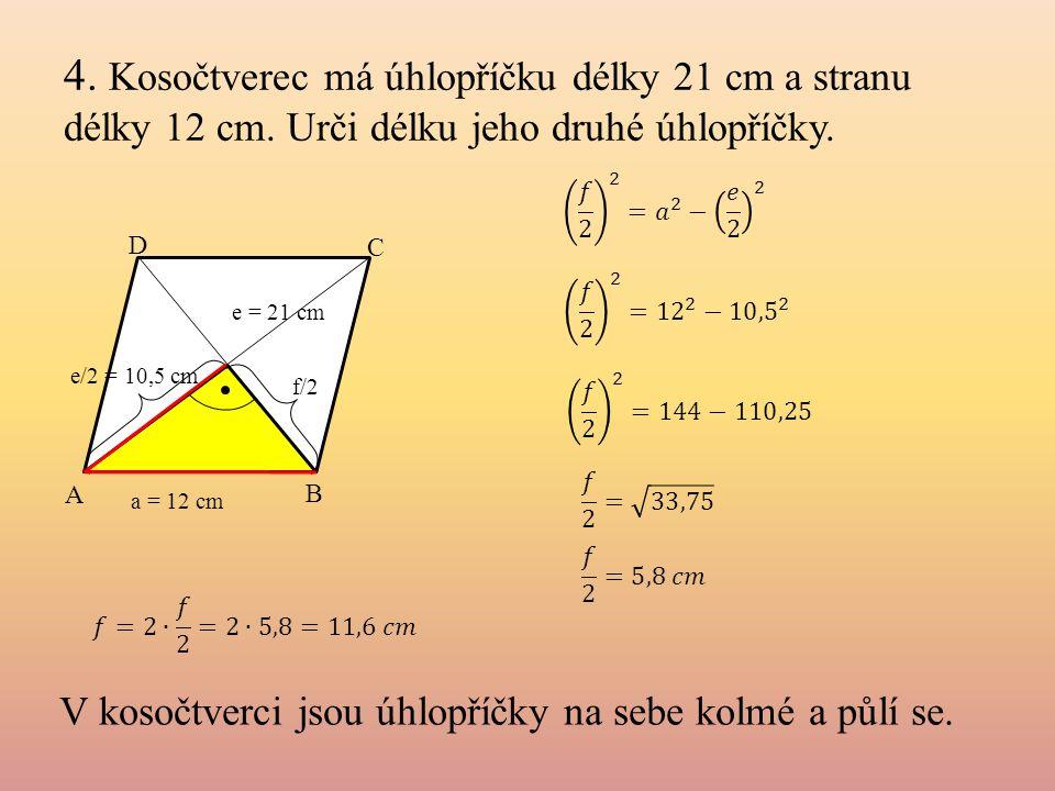 4. Kosočtverec má úhlopříčku délky 21 cm a stranu délky 12 cm