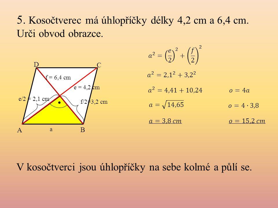 5. Kosočtverec má úhlopříčky délky 4,2 cm a 6,4 cm. Urči obvod obrazce.