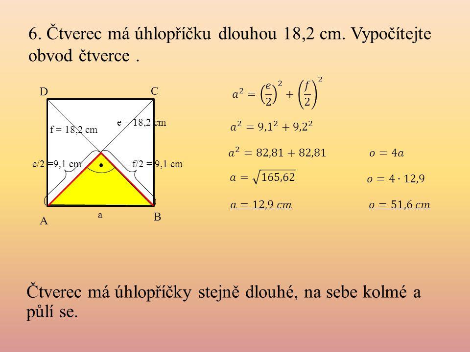 6. Čtverec má úhlopříčku dlouhou 18,2 cm. Vypočítejte obvod čtverce .