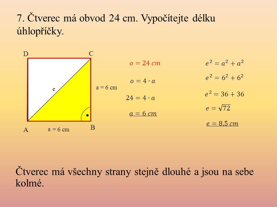 7. Čtverec má obvod 24 cm. Vypočítejte délku úhlopříčky.