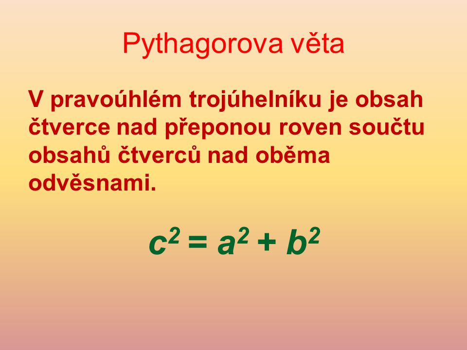 c2 = a2 + b2 Pythagorova věta