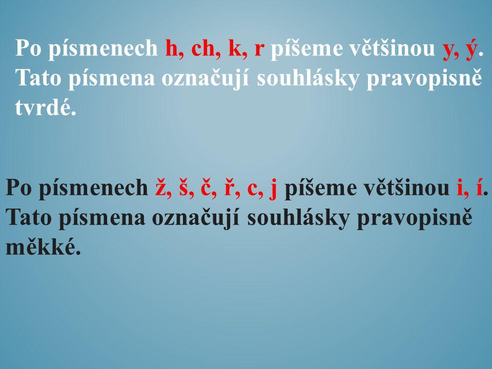 Po písmenech h, ch, k, r píšeme většinou y, ý.