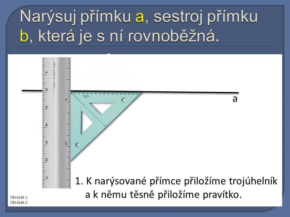 Narýsuj přímku a, sestroj přímku b, která je s ní rovnoběžná.