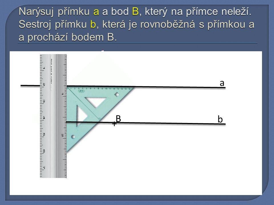 Narýsuj přímku a a bod B, který na přímce neleží
