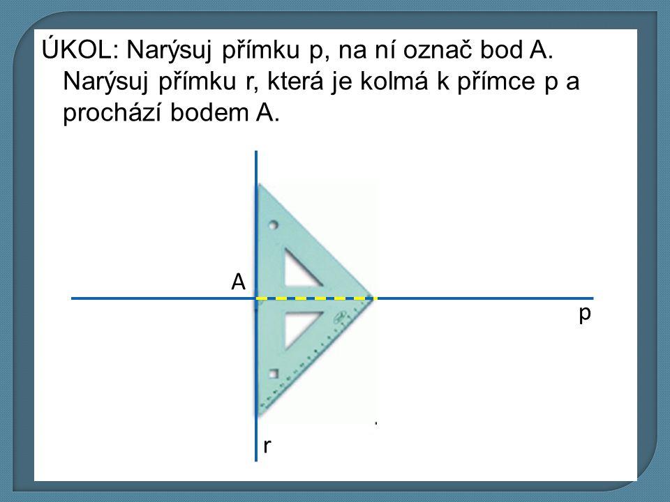 ÚKOL: Narýsuj přímku p, na ní označ bod A