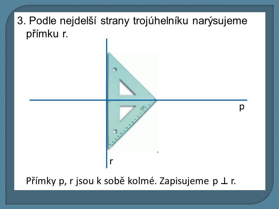 3. Podle nejdelší strany trojúhelníku narýsujeme přímku r.