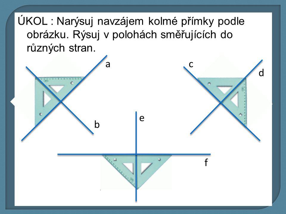 ÚKOL : Narýsuj navzájem kolmé přímky podle obrázku