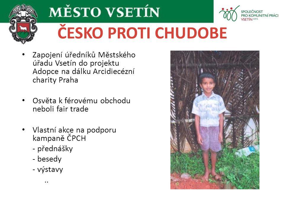 ČESKO PROTI CHUDOBĚ Zapojení úředníků Městského úřadu Vsetín do projektu Adopce na dálku Arcidiecézní charity Praha.