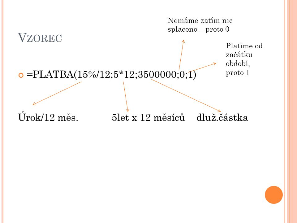 Vzorec =PLATBA(15%/12;5*12;3500000;0;1)