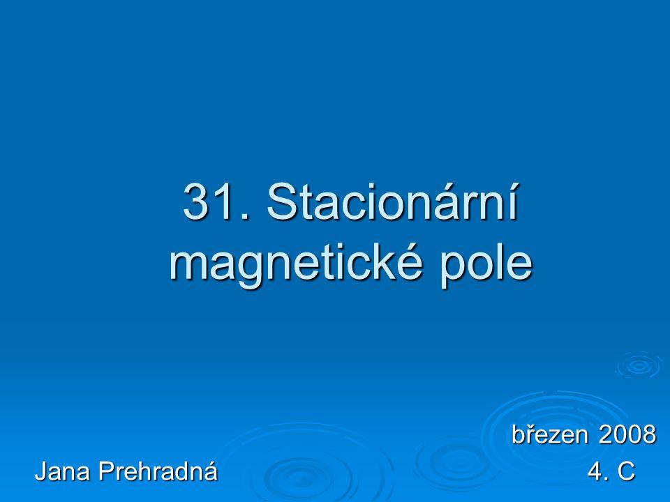 31. Stacionární magnetické pole