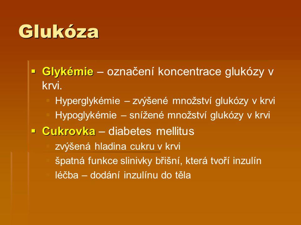 Glukóza Glykémie – označení koncentrace glukózy v krvi.