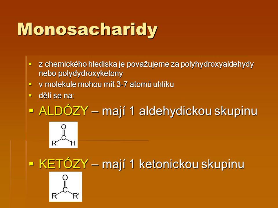 Monosacharidy ALDÓZY – mají 1 aldehydickou skupinu