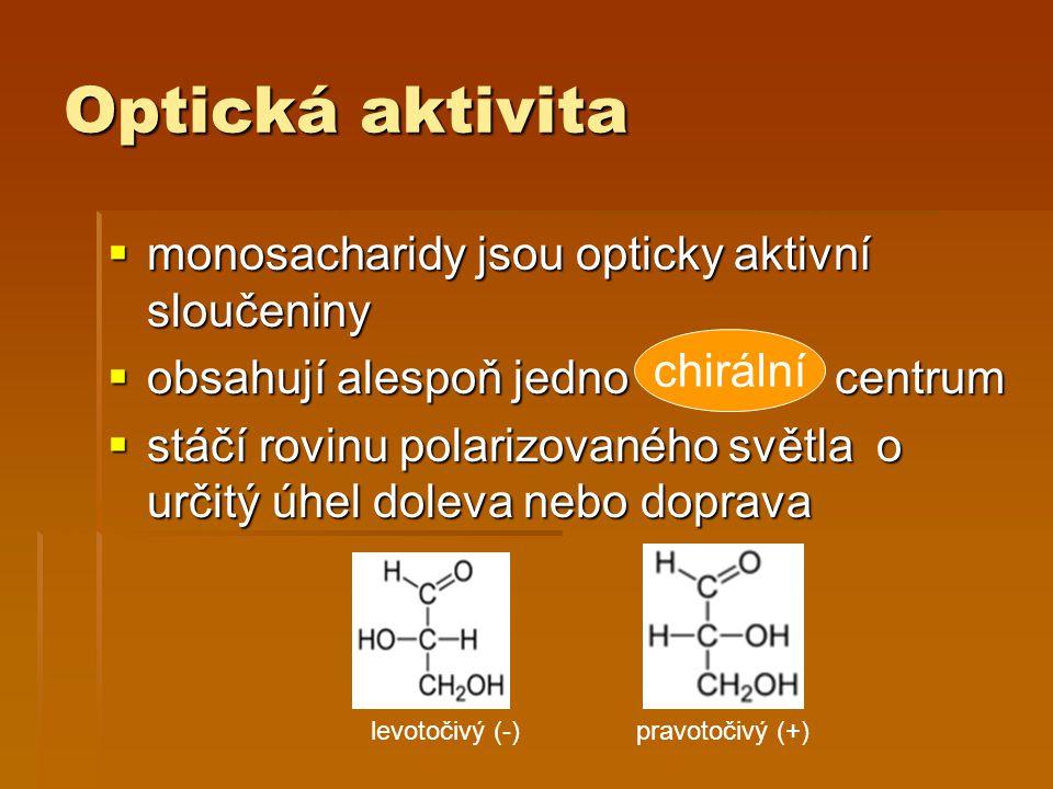 Optická aktivita monosacharidy jsou opticky aktivní sloučeniny