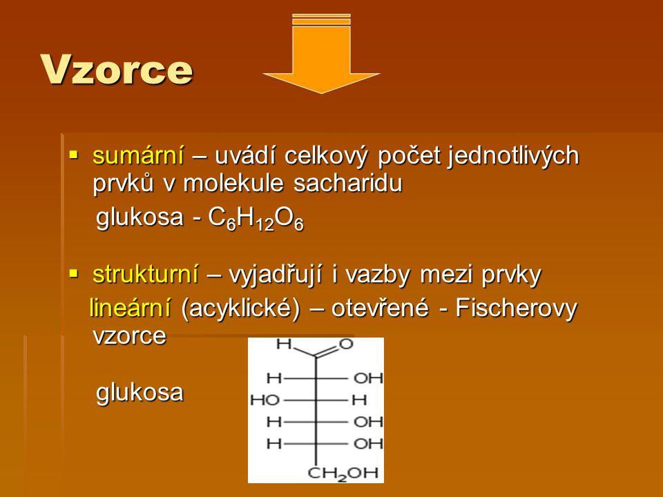 Vzorce sumární – uvádí celkový počet jednotlivých prvků v molekule sacharidu. glukosa - C6H12O6. strukturní – vyjadřují i vazby mezi prvky.