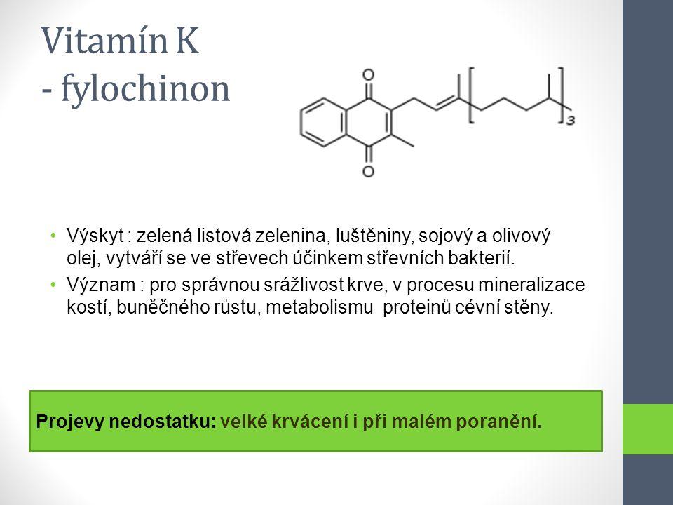 Vitamín K - fylochinon Výskyt : zelená listová zelenina, luštěniny, sojový a olivový olej, vytváří se ve střevech účinkem střevních bakterií.