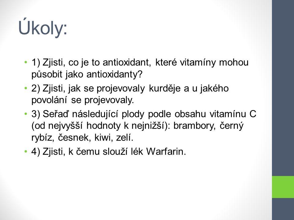 Úkoly: 1) Zjisti, co je to antioxidant, které vitamíny mohou působit jako antioxidanty