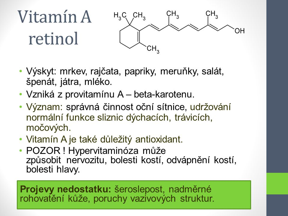 Vitamín A retinol Výskyt: mrkev, rajčata, papriky, meruňky, salát, špenát, játra, mléko. Vzniká z provitamínu A – beta-karotenu.