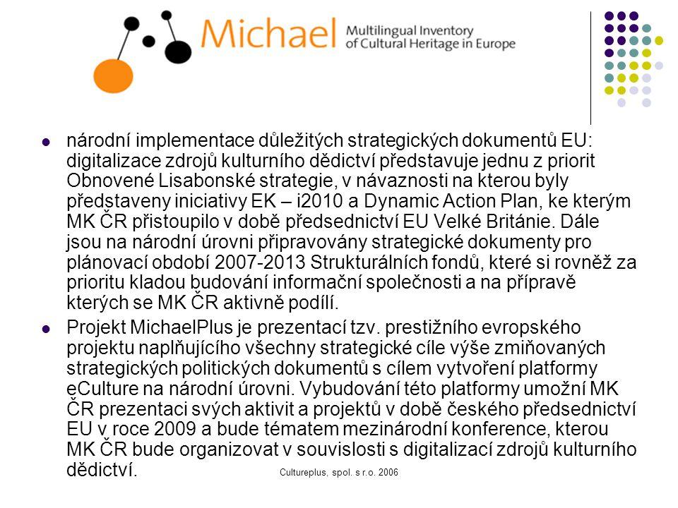 národní implementace důležitých strategických dokumentů EU: digitalizace zdrojů kulturního dědictví představuje jednu z priorit Obnovené Lisabonské strategie, v návaznosti na kterou byly představeny iniciativy EK – i2010 a Dynamic Action Plan, ke kterým MK ČR přistoupilo v době předsednictví EU Velké Británie. Dále jsou na národní úrovni připravovány strategické dokumenty pro plánovací období 2007-2013 Strukturálních fondů, které si rovněž za prioritu kladou budování informační společnosti a na přípravě kterých se MK ČR aktivně podílí.