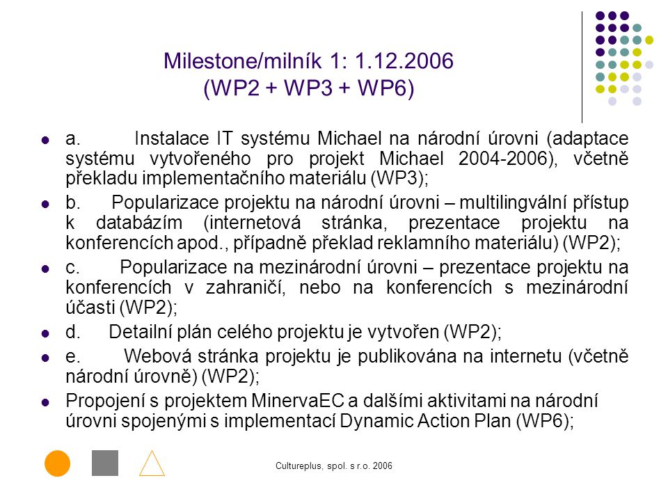 Milestone/milník 1: 1.12.2006 (WP2 + WP3 + WP6)